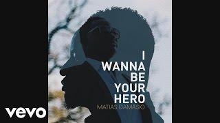 Matias Damasio - I Wanna Be Your Hero